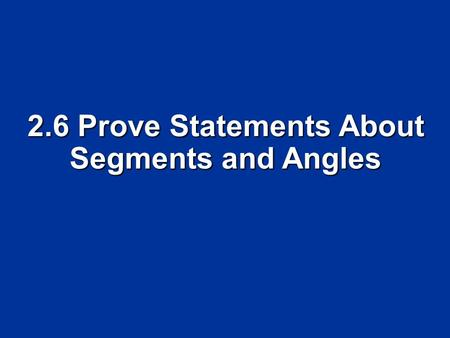 2.6 Prove Statements About Segments and Angles