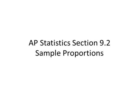 AP Statistics Section 9.2 Sample Proportions