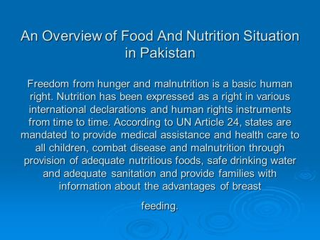 An Overview of Food And Nutrition Situation in Pakistan Freedom from hunger and malnutrition is a basic human right. Nutrition has been expressed as a.