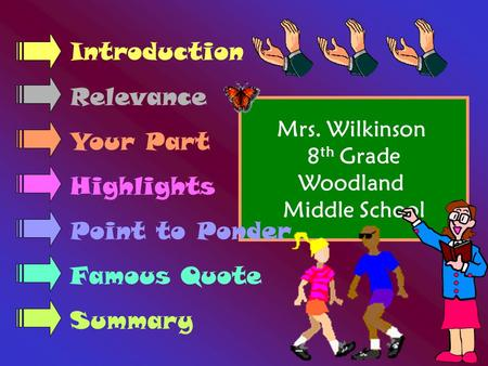 Mrs. Wilkinson 8 th Grade Woodland Middle School Introduction Relevance Your Part Highlights Point to Ponder Famous Quote Summary.