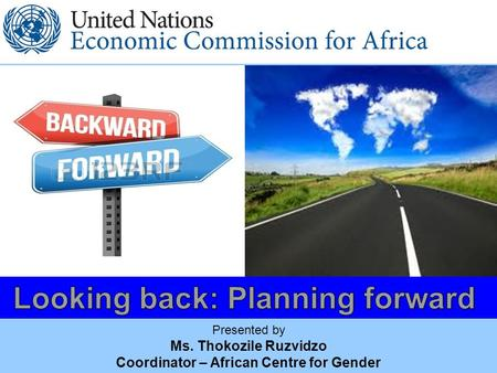 Presented by Ms. Thokozile Ruzvidzo Coordinator – African Centre for Gender.