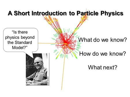 "A Short Introduction to Particle Physics What do we know? How do we know? What next? ""Is there physics beyond the Standard Model?"""