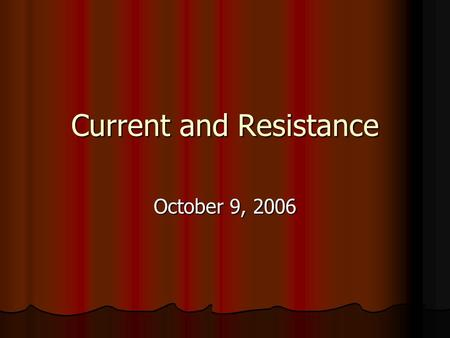 Current and Resistance October 9, 2006 Notes New topic today – Current and Resistance New topic today – Current and Resistance Quiz on Friday Quiz on.