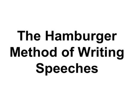 The Hamburger Method of Writing Speeches