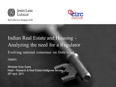 Abhishek Kiran Gupta Head – Research & Real Estate Intelligence Service 20 th April, 2011 Indian Real Estate and Housing – Analyzing the need for a Regulator.