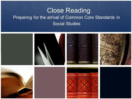 Close Reading Preparing for the arrival of Common Core Standards in Social Studies.