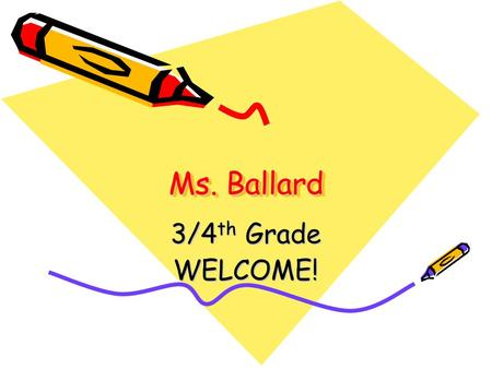 Ms. Ballard 3/4 th Grade WELCOME! Student Teacher Mr. Pogue Graduated Cal State Long Beach Attending National University.