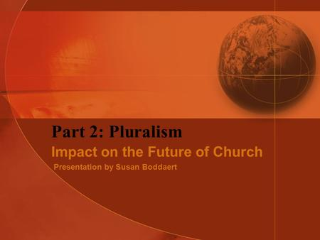 Part 2: Pluralism Impact on the Future of Church Presentation by Susan Boddaert.