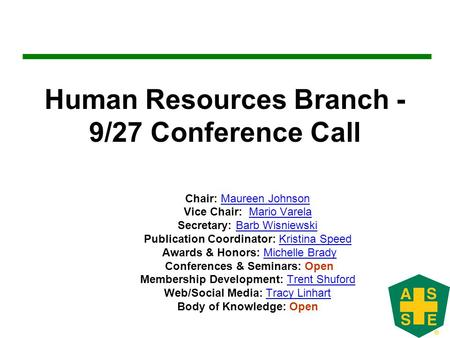 Human Resources Branch - 9/27 Conference Call Chair: Maureen JohnsonMaureen Johnson Vice Chair: Mario VarelaMario Varela Secretary: Barb WisniewskiBarb.