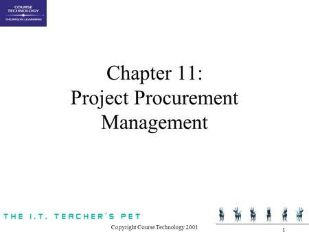 Copyright Course Technology 2001 1 Chapter 11: Project Procurement Management.