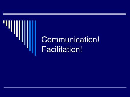 Communication! Facilitation!. What is a Facilitator?  A facilitator/Leader must know how to build consensus and productively manage conflict within the.