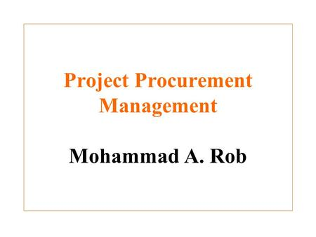 Project Procurement Management Mohammad A. Rob