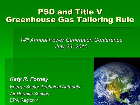 1 Katy R. Forney Energy Sector Technical Authority Air Permits Section EPA Region 4 PSD and Title V Greenhouse Gas Tailoring Rule 14 th Annual Power Generation.