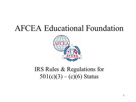 1 AFCEA Educational Foundation IRS Rules & Regulations for 501(c)(3) – (c)(6) Status.