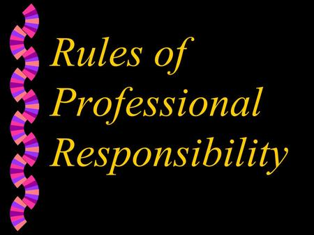 Rules of Professional Responsibility. Scope w To establish and maintain a high standard of integrity, skills and practice in the profession. w To safeguard.