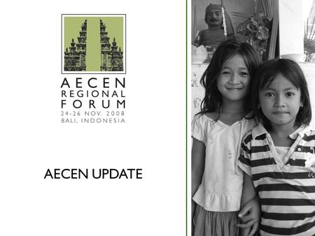 AECEN UPDATE. Overview Background on AECEN 2008 AECEN Achievements oCountry Activities oRegional Activities oInternational Activities oAECEN Secretariat.