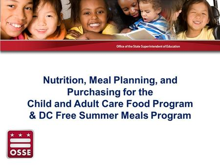 Nutrition, Meal Planning, and Purchasing for the Child and Adult Care Food Program & DC Free Summer Meals Program.