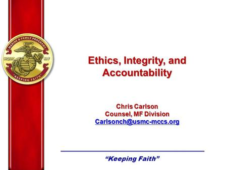 Ethics, Integrity, and Accountability Chris Carlson Counsel, MF Division Ethics, Integrity, and Accountability Chris Carlson Counsel,