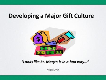 "Developing a Major Gift Culture ""Looks like St. Mary's is in a bad way…"" August 2014."