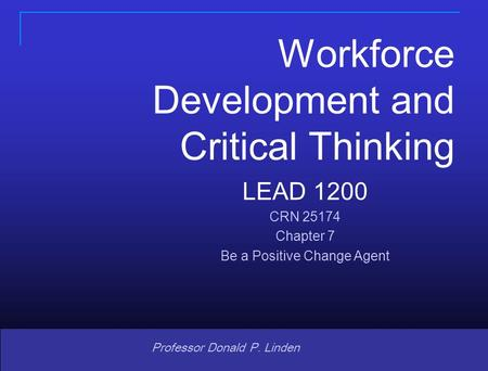 Copyright © 2008 Pearson Prentice Hall. All rights reserved. 1 1 Professor Donald P. Linden LEAD 1200 CRN 25174 Chapter 7 Be a Positive Change Agent Workforce.