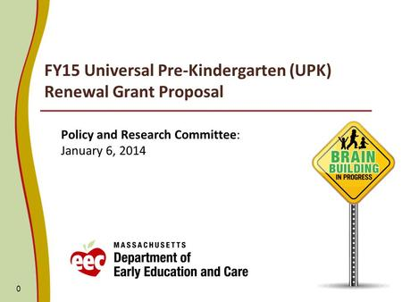 FY15 Universal Pre-Kindergarten (UPK) Renewal Grant Proposal Policy and Research Committee: January 6, 2014 0.