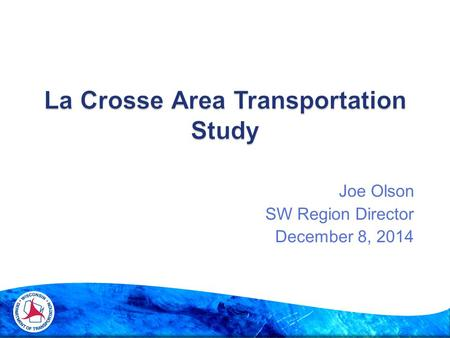 Joe Olson SW Region Director December 8, 2014.  History/Background  Next Steps (Planning & Environmental Linkages (PEL)  PEL Process  Schedule  Questions.