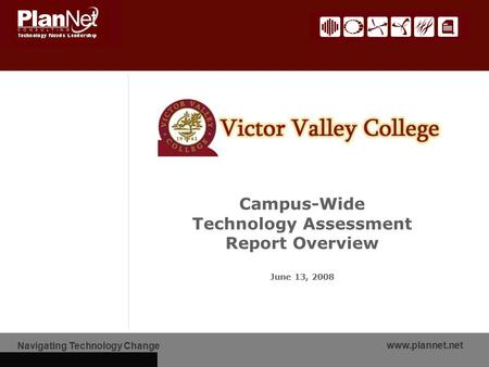 Navigating Technology Change www.plannet.net Campus-Wide Technology Assessment Report Overview June 13, 2008.