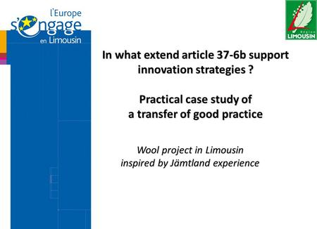 Wool project in Limousin inspired by Jämtland experience In what extend article 37-6b support innovation strategies ? Practical case study of a transfer.