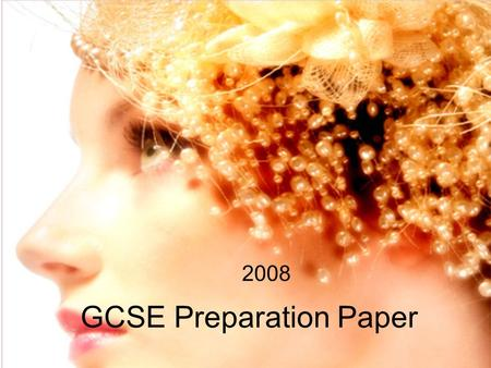 GCSE Preparation Paper 2008. Inspirational theme: Hat designs from the 20 th century Research context: Exciting fashion hats for young people.