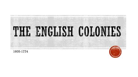 The English Colonies 1605-1774.