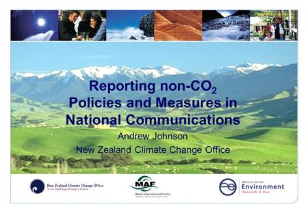 Reporting non-CO 2 Policies and Measures in National Communications Andrew Johnson New Zealand Climate Change Office.