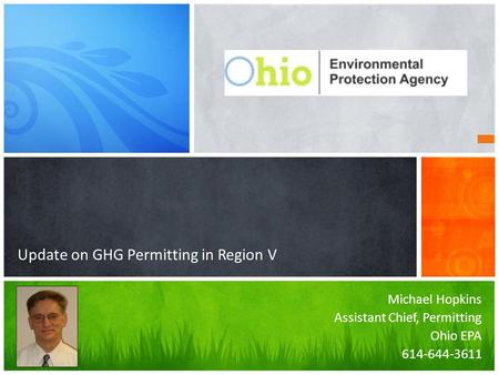 Michael Hopkins Assistant Chief, Permitting Ohio EPA 614-644-3611 Update on GHG Permitting in Region V.