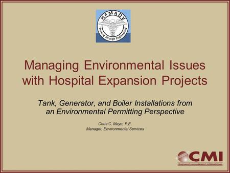 <strong>Managing</strong> Environmental Issues with Hospital Expansion Projects Tank, Generator, and <strong>Boiler</strong> Installations from an Environmental Permitting Perspective Chris.