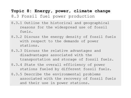 8.3.1Outline the historical and geographical reasons for the widespread use of fossil fuels. 8.3.2Discuss the energy density of fossil fuels with respect.