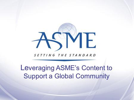 Le veraging ASME's Content to Support a Global Community.