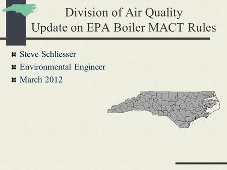 Division of Air Quality Update on EPA Boiler MACT Rules Steve Schliesser Environmental Engineer March 2012.