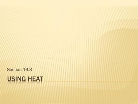 Section 16.3 Using Heat.