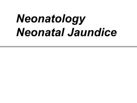Neonatology Neonatal Jaundice. Contents Billirubin metabolism in normal neonates Special problems in neonates The diseases in relation with Neonatal Jaundice.
