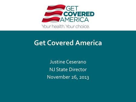 Get Covered America Justine Ceserano NJ State Director November 26, 2013.