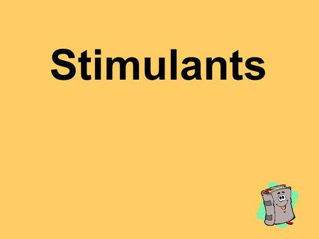 Stimulants. Caffeine Classification Stimulant Tolerance- Yes/Mild Physical Dependence- Yes/Mild Psychological Dependence- Yes/Mild.
