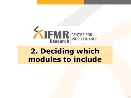 "1 2. Deciding which modules to include. 2. Which modules to include ""Modules"" = components or sub-sections of instrument Each module captures a different."