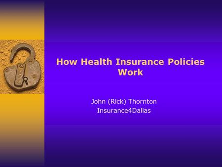 How Health Insurance Policies Work John (Rick) Thornton Insurance4Dallas.