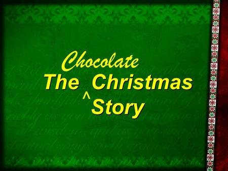 Chocolate ^ The Christmas Story.