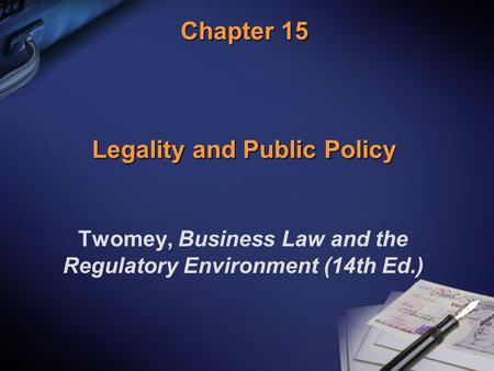 Chapter 15 Legality and Public Policy Twomey, Business Law and the Regulatory Environment (14th Ed.)