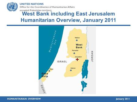 UNITED NATIONS Office for the Coordination of Humanitarian Affairs occupied Palestinian territory HUMANITARIAN OVERVIEWJanuary 2011 West Bank including.