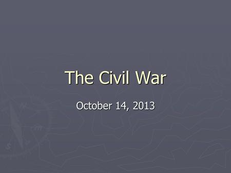 The Civil War October 14, 2013. Beginnings ► The United States had been slowly moving toward war for most of the early 1800s ► Things began spiraling.