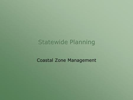 Coastal Zone Management.  Coastal Zone Management Act (1972) –Administered by Coastal Programs Division of NOAA –Covers over 22% of U.S. Land Area –Multi-purpose.