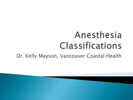 Dr. Kelly Mayson, Vancouver Coastal Health.  Select from the list the principle anesthesia technique used  The technique employed may be found on the.