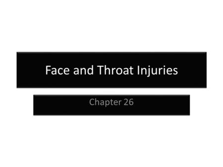 Face and Throat Injuries Chapter 26. Anatomy of the Head.