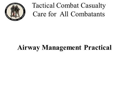Airway Management Practical Tactical Combat Casualty Care for All Combatants.